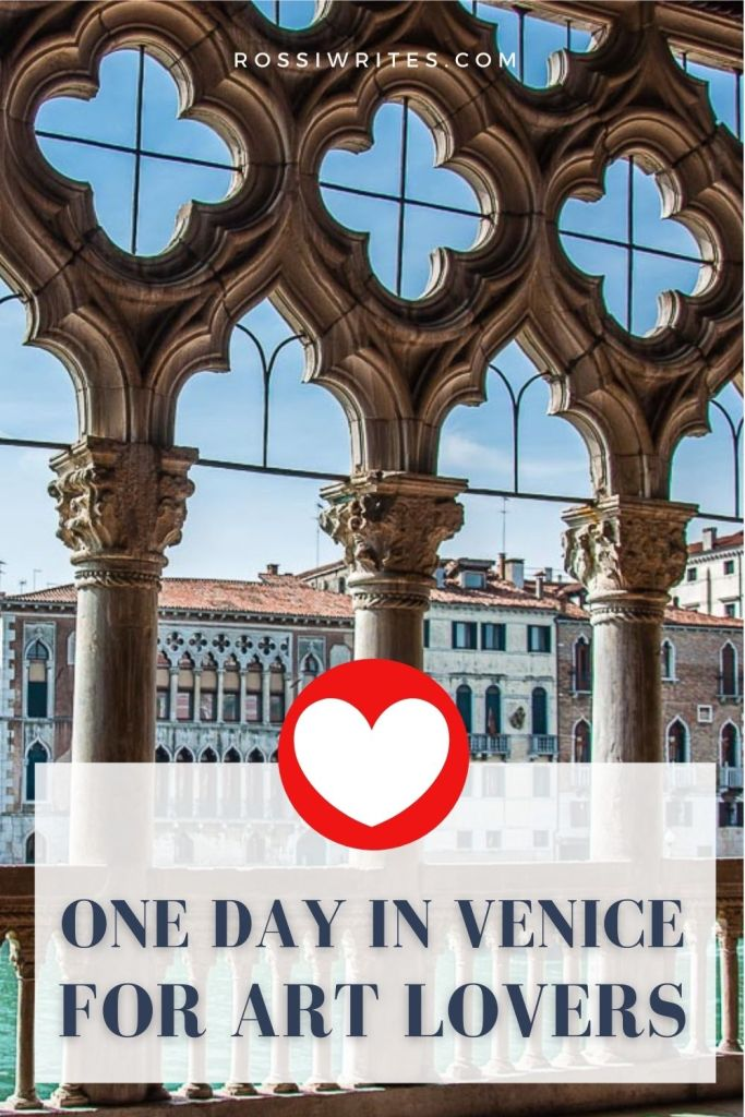 One Day in Venice, Italy for Art Lovers - The Perfect Itinerary with Maps and Practical Tips - rossiwrites.com