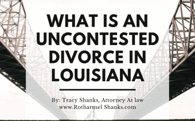 What Is An Uncontested Divorce in Louisiana?