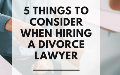FIVE THINGS TO CONSIDER WHEN HIRING A DIVORCE LAWYER