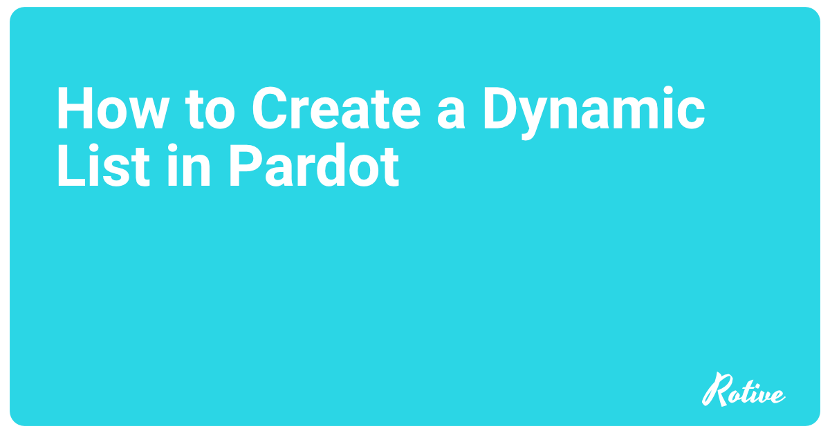 How to Create a Dynamic List in Pardot
