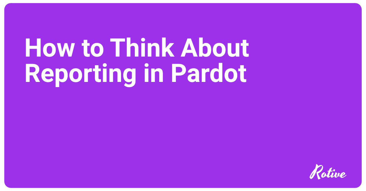 How to Think About Reporting in Pardot