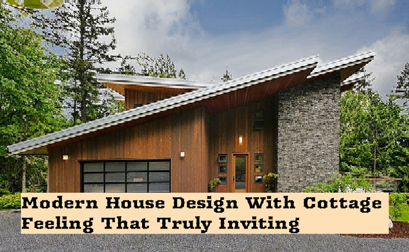 Modern House Design With Cottage Feeling That Truly Inviting