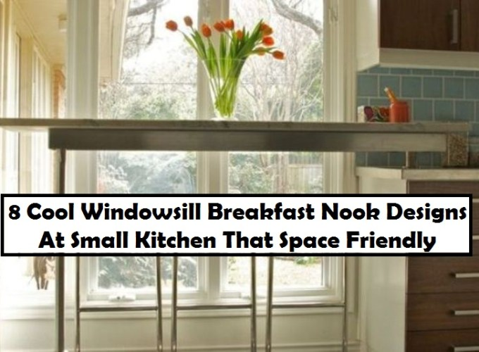 8 cool windowsill breakfast nook designs at small kitchen that space friendly