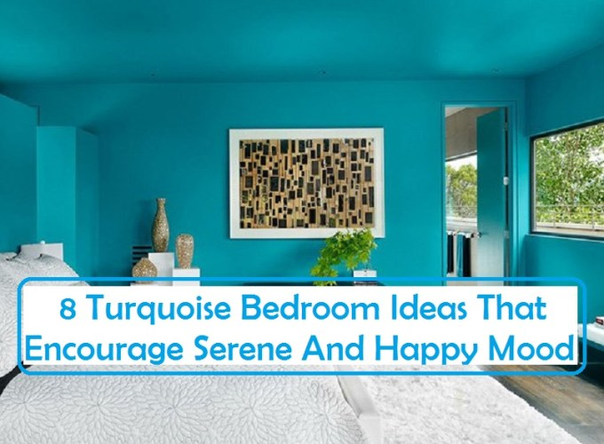 8 turquoise bedroom ideas that encourage serene and happy mood