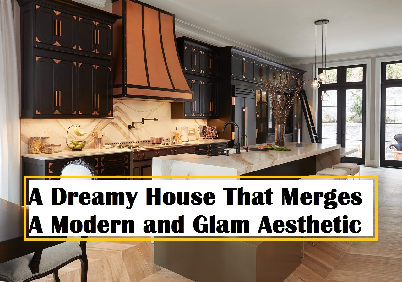 A Dreamy House That Merges a Modern and Glam Aesthetic