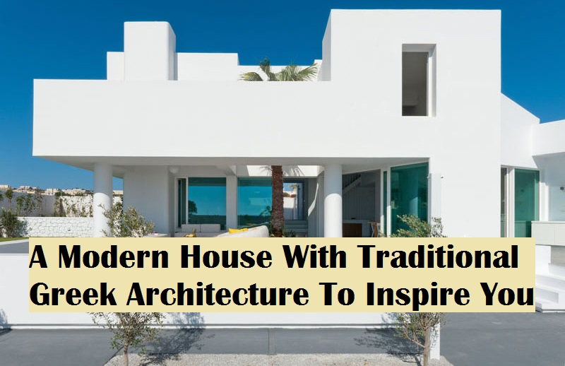 A Modern House With Traditional Greek Architecture To Inspire You