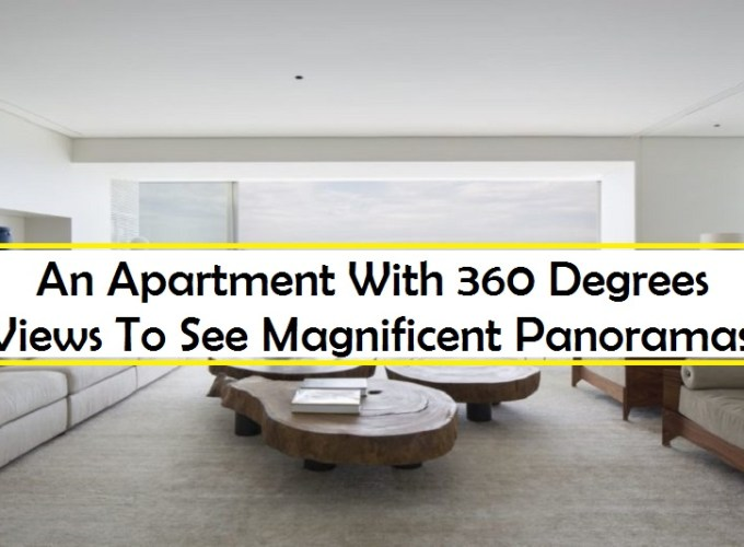 An apartment with 360 degrees views to see magnificent panoramas