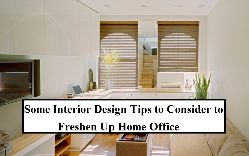 Some interior design tips to consider to freshen up home office