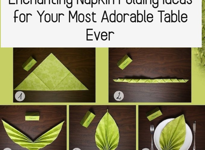 Enchanting Napkin Folding Ideas for Your Most Adorable Table Ever