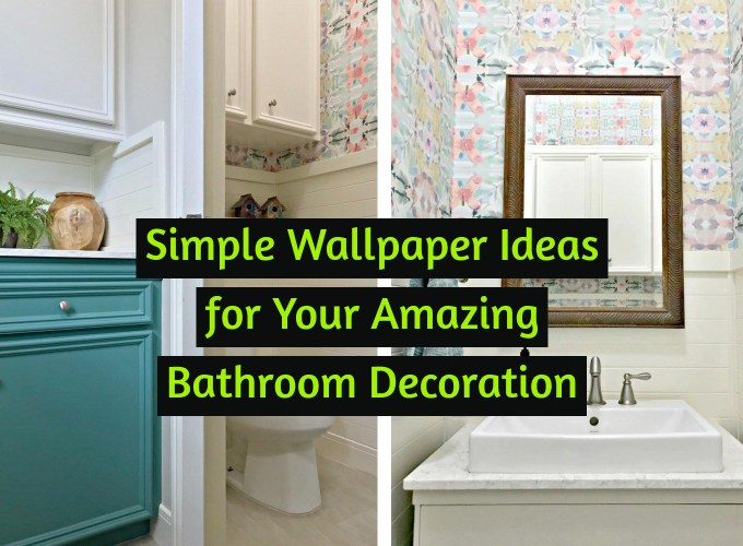 Simple Wallpaper Ideas for Your Amazing Bathroom Decoration