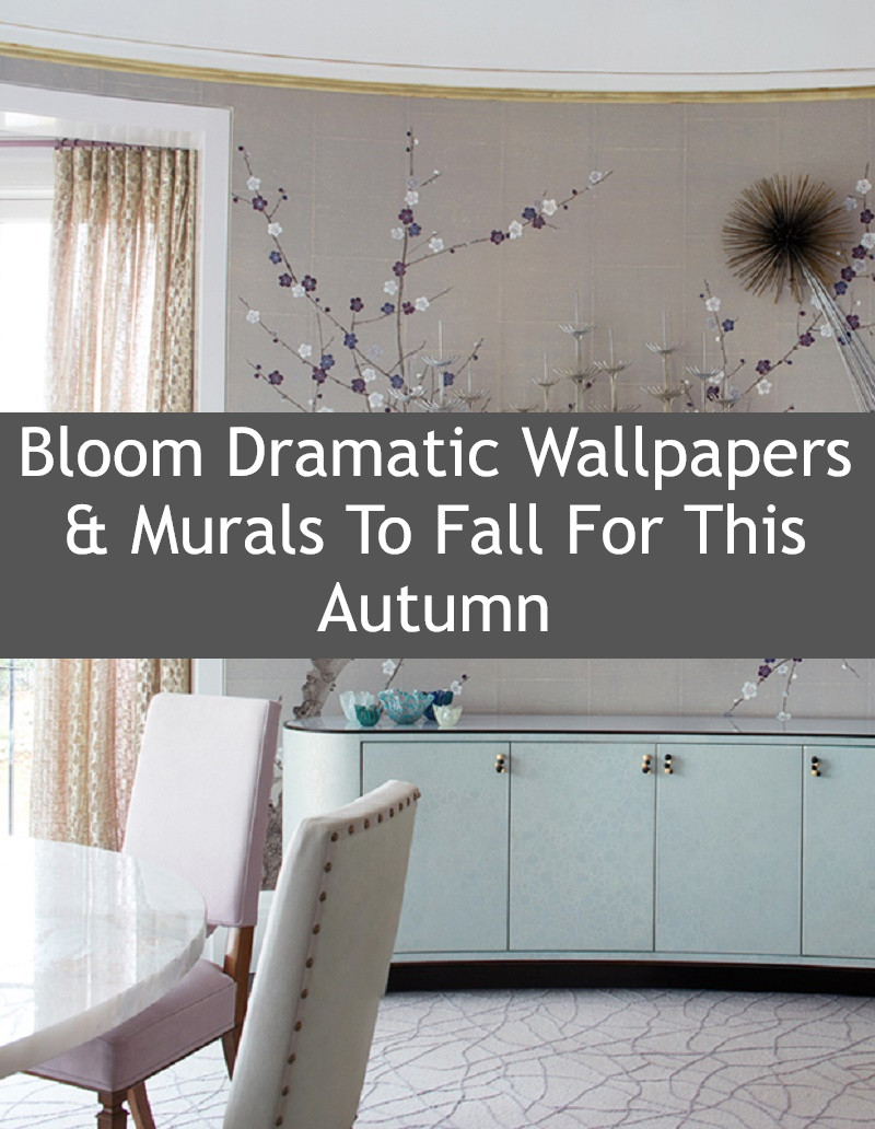 Bloom Dramatic Wallpapers & Murals To Fall For This Autumn