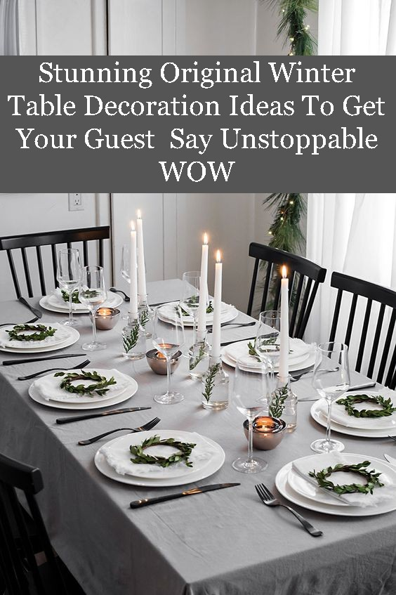 Stunning Original Winter Table Decoration Ideas To Get Your Guest  Say Unstoppable WOW