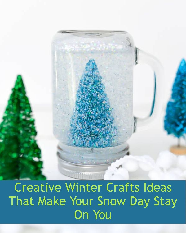 Creative Winter Crafts Ideas That Make Your Snow Day Stay On You