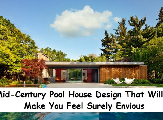 Mid-century pool house design that will make you feel surely envious