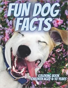 Fun Dog Facts: Coloring Book Children Aged 4-10 years