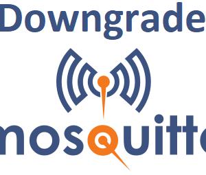 Downgrade Mosquitto 2.0 -> 1.6