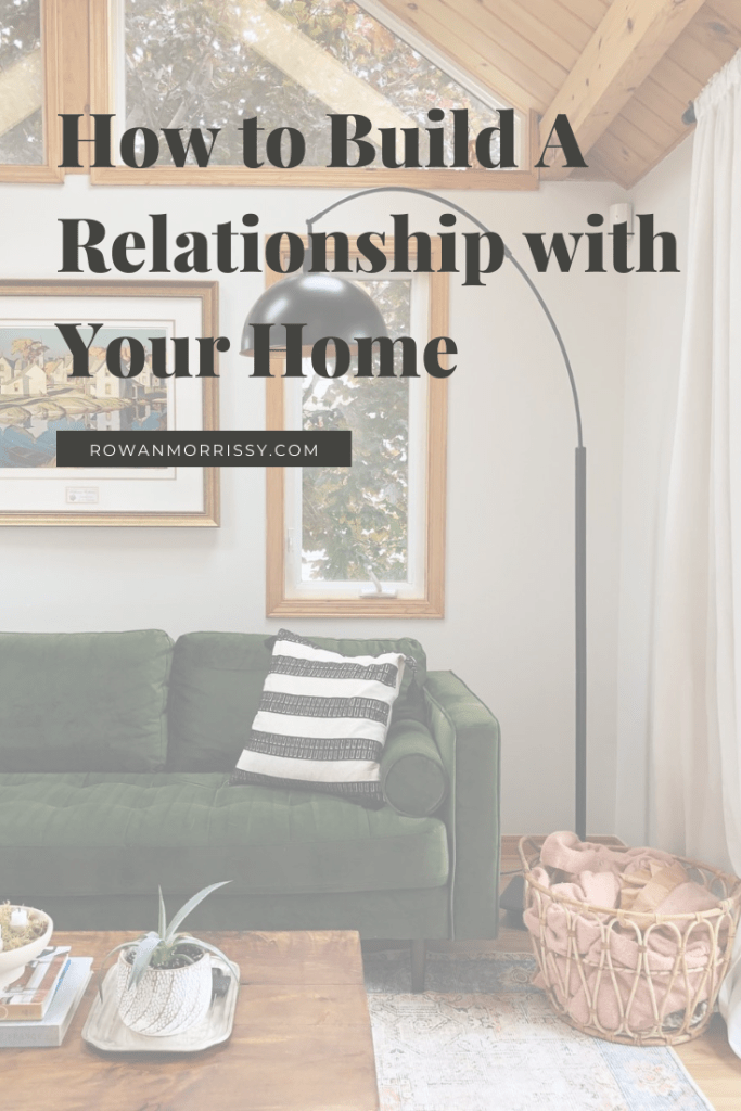 How to Build A Relationship with Your Home