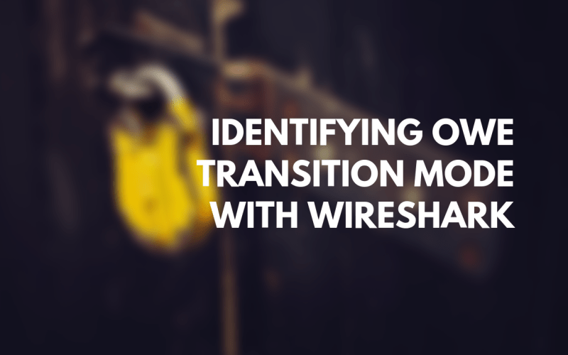 Featured image for Identifying OWE Transition Mode with Wireshark