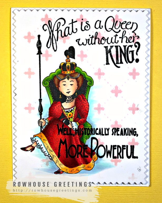 Rowhouse Greetings | Powerful Queen by RubberMoon Stamps for Mary Englebreit