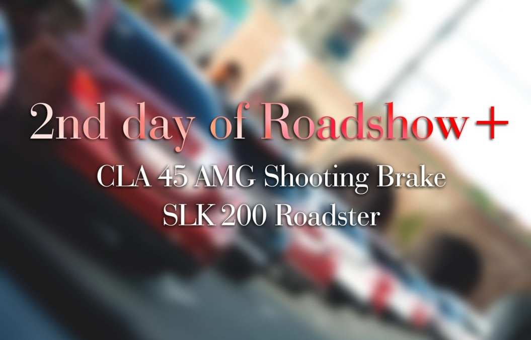 2nd Roadshow day, CLA 45 AMG sb & SLK 200