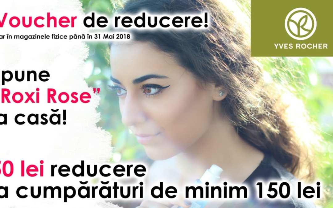 """Voucher de reducere în magazinele Yves Rocher – cumpără de 150 lei și primești 50 lei reducere dacă spui """"Roxi Rose"""" la casă!"""
