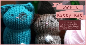 Loom Knit a Kitten @ Strokes of Creativity