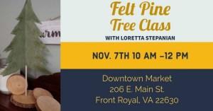 Felt Pine Tree Class @ Downtown Market