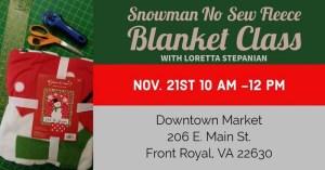 Snowman No Sew Fleece Blanket Class @ Downtown Market