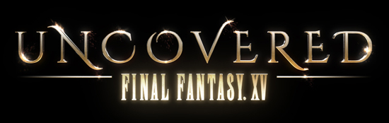 Final Fantasy XV (FFXV) Uncovered