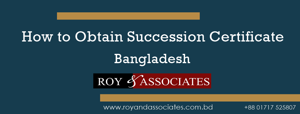 How to Obtain Succession Certificate in Bangladesh Roy & Associates