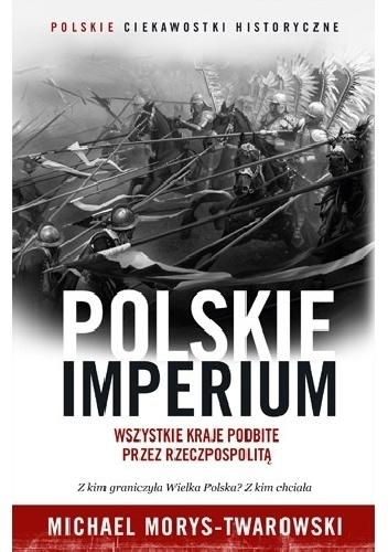 Polskie Imperium. Wszystkie kraje podbite przez Rzeczpospolitą – recenzja książki