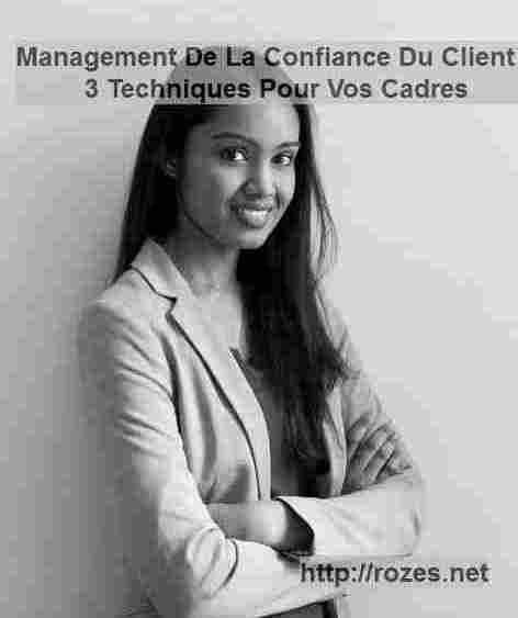 3 techniques pour un Management de l'Expérience Client qui décuple la confiance du Client