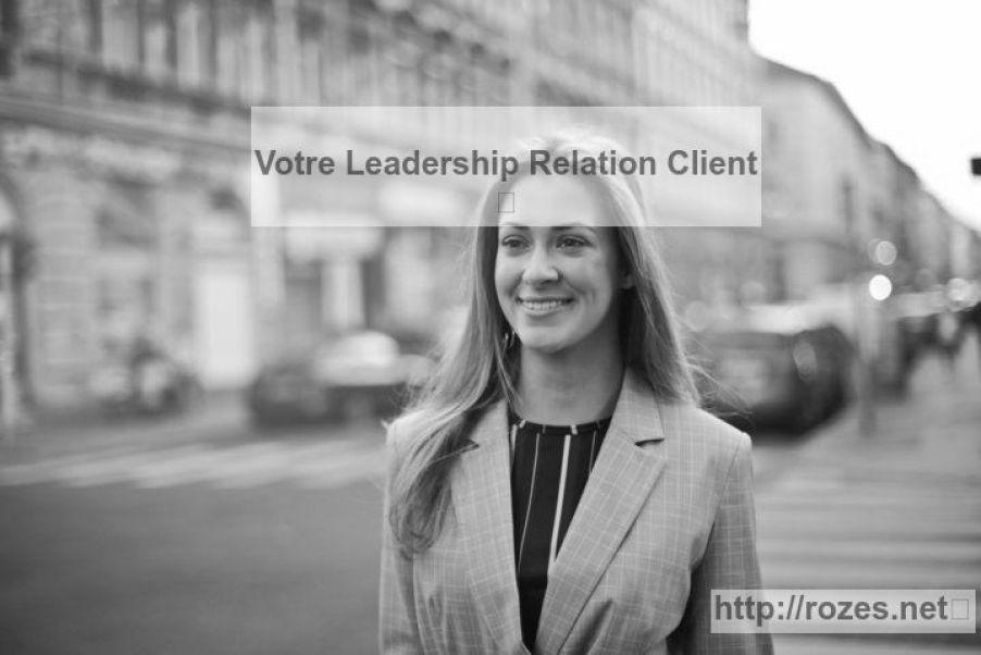 Votre Leadership Relation Client est un atour gagnant pour votre entreprise