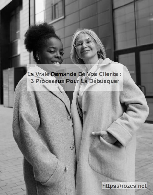 Demande clients au sein de votre entreprise. 3 processus pour la débusquer