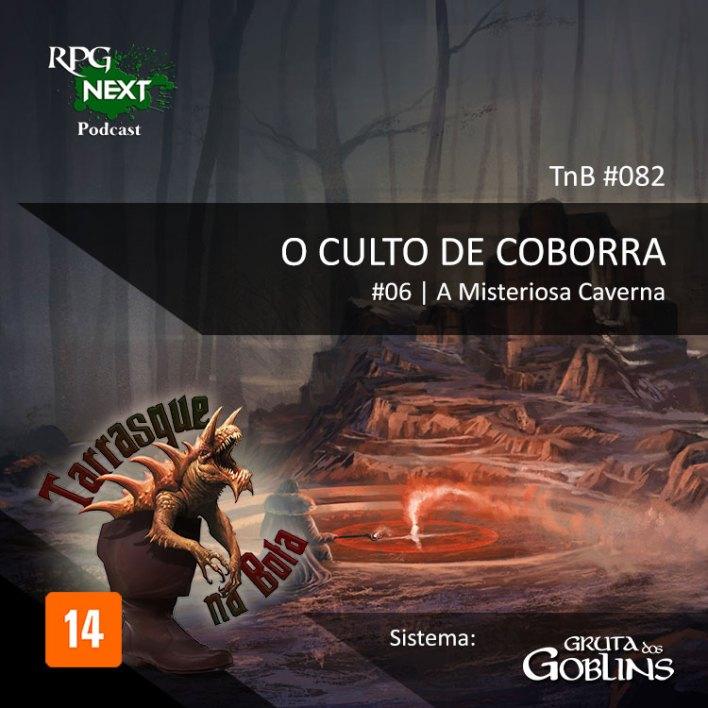 TnB #082 – RPG: GdG – Ep.6 – O culto de Coborra - A Misteriosa Caverna