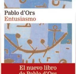 ENTUSIASMO, DE PABLO D´ORS – Álvaro Chordi