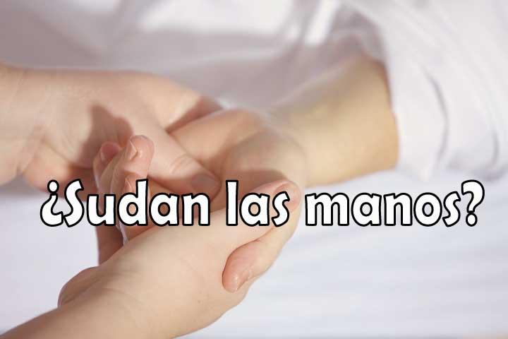 Te sudan las manos