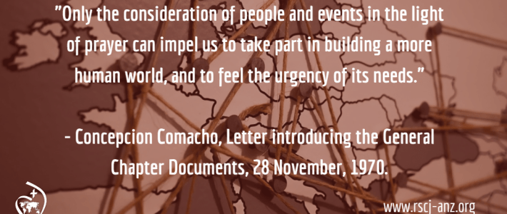 """""""Only the consideration of people and events in the light of prayer can impel us to take part in building a more human world, and to feel the urgency of its needs."""" Concepcion Camacho, Letter introducing the General Chapter Documents, 28 November 1970."""