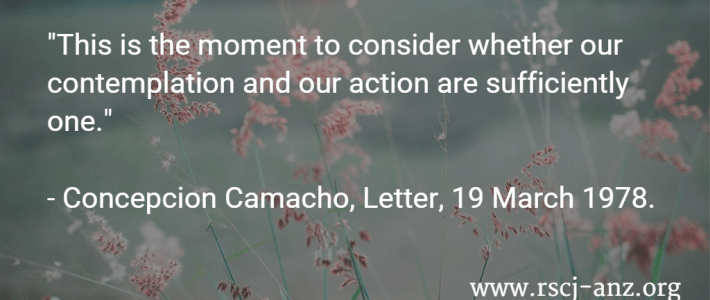 """""""This is the moment to consider whether our contemplation and our action are sufficiently one."""" - Concepcion Camacho, Letter, 19 March 1978."""
