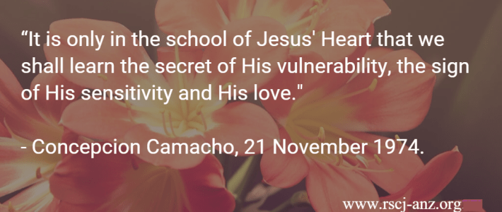 """""""It is only in the school of Jesus' Heart that we shall learn the secret of His vulnerability, the sign of His sensitivity and His love."""" Concepcion Camacho, 21 November 1974."""