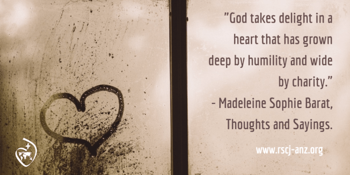 """""""God takes delight in a heart that has grown deep by humility and wide by charity."""" Madeleine Sophie Barat, Thoughts and Sayings."""