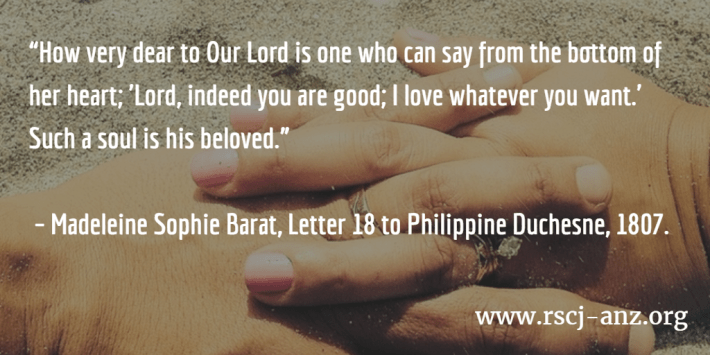 """""""How very dear to Our Lord is one who can say from the bottom of her heart; 'Lord,indeed you are good; I love whatever you want.' Such a soul is his beloved."""" Madeleine Sophie Barat, Letter 18 to Philippine Duchesne, 1807. (background photo of joined hands)"""