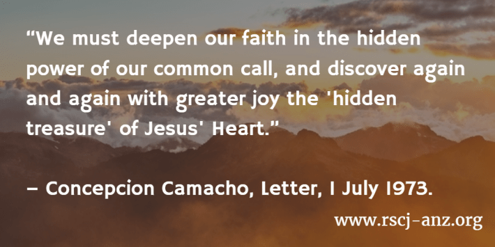 """""""We must deepen our faith in the hidden power of our common call, and discover again and agin with greater joy the 'hidden treasure' of Jesus' Heart."""" Concepcion Camacho, Letter, 1 July 1973."""