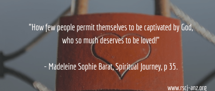 """How few people permit themselves to be captivated by God, who so much deserves to be loved!"" - St Madeleine Sophie Barat"