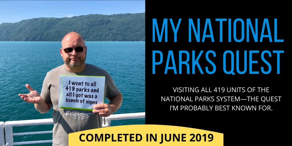 My National Parks Quest (completed in June 2019) - visiting all 419 units of the National Parks System.