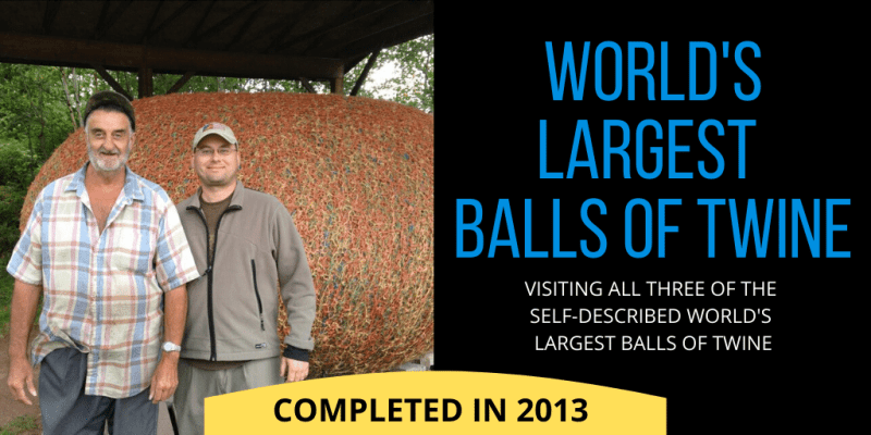 Visiting all three of the World's Largest Balls of Twine (completed 2013)