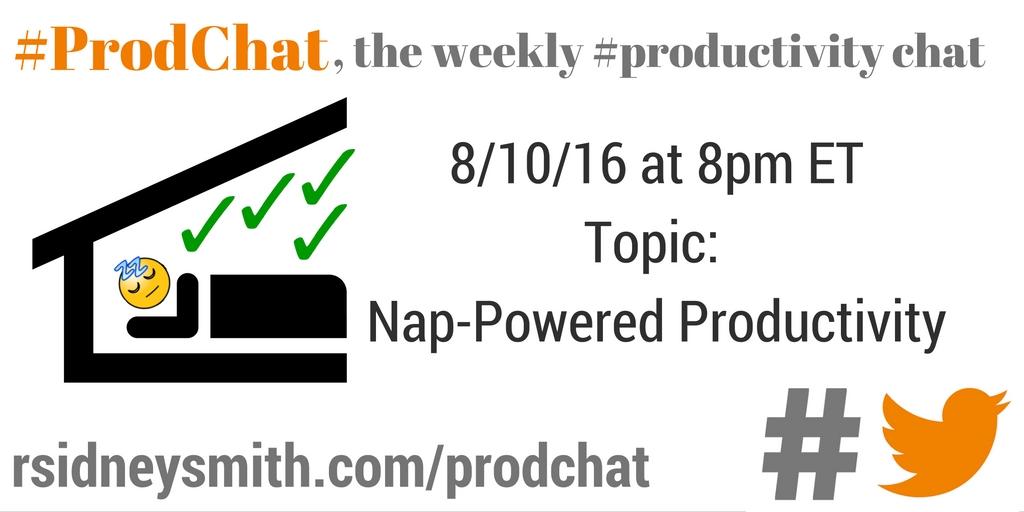 ProdChat - 8-10-16 Nap-Powered Productivity