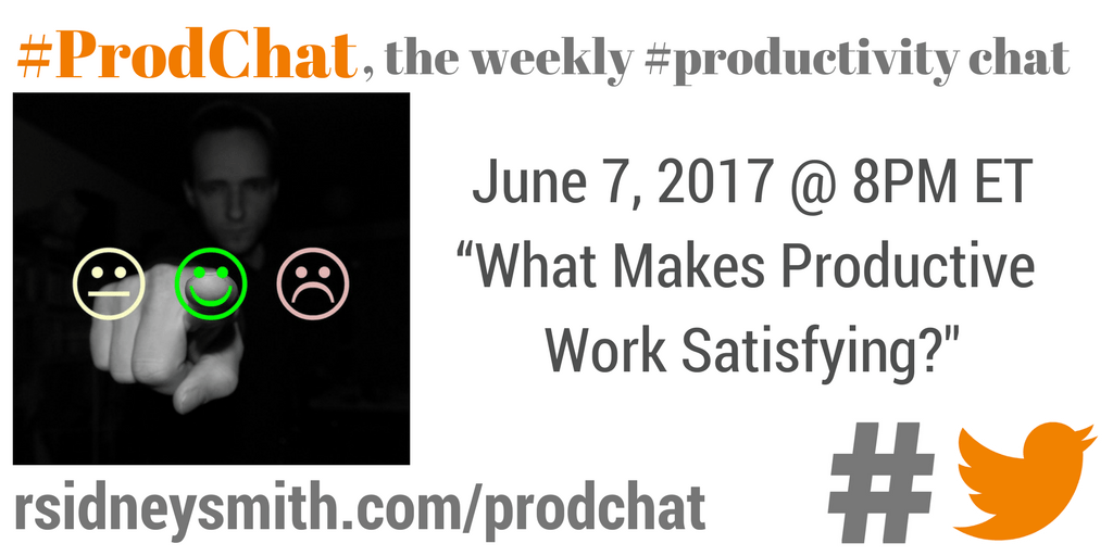 ProdChat - What Makes Productive Work Satisfying - June 7 2017