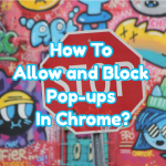 How To Allow and Block Pop-ups In Chrome with Pop-up Blocker?