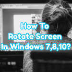 How To Rotate Screen In Windows 7,8,10?